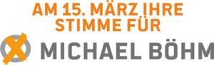 Am 15. März Michael Böhm wählen!